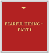 Fearful Hiring - Part I