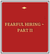 Fearful Hiring - Part II