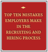 Top 10 Mistakes Employers Make in the Recruiting and Hiring Process