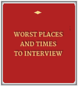 Worst Places and Times to Interview